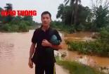 Video: PV Báo Giao thông tại tâm lụt vỡ đập thuỷ điện ở Lào