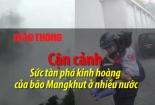 Video: Cận cảnh sức tàn phá kinh hoàng của bão Mangkhut ở nhiều nước
