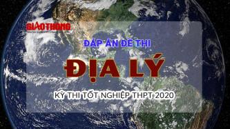 Đáp án đề thi môn Địa lý tốt nghiệp THPT 2020 FULL mã đề